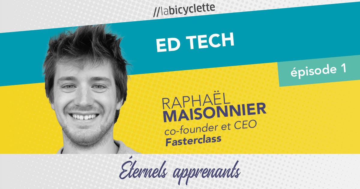 ep 1 Ed Tech : Fasterclass, éternels apprenants