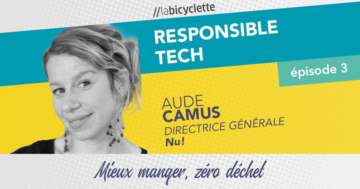 ep 3 Responsible Tech : Nu!, mieux manger, zéro déchet
